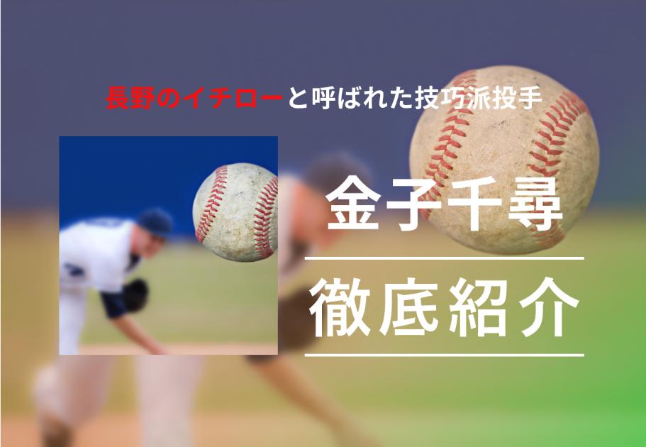 金子千尋、長野のイチローと呼ばれた技巧派投手の経歴を紹介